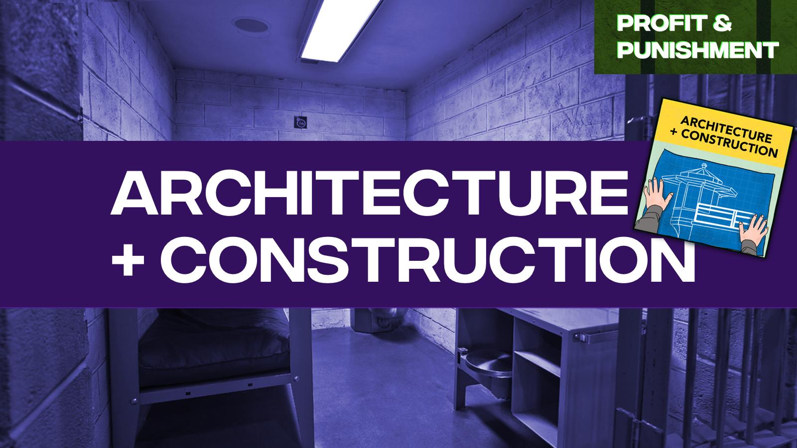 Punishment & Profit: Architecture & Construction