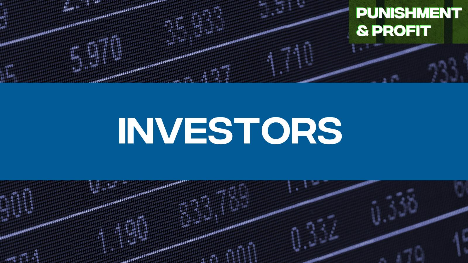 Punishment & Profit – Investors